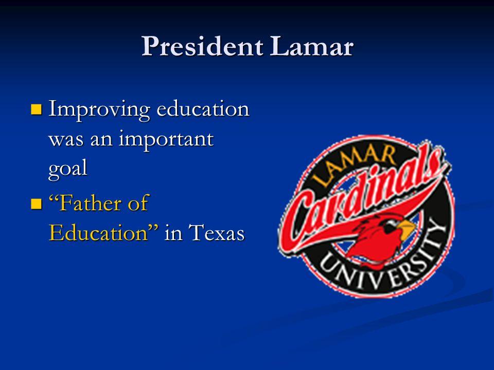 "President Lamar Improving education was an important goal Improving education was an important goal ""Father of Education"" in Texas ""Father of Educatio"