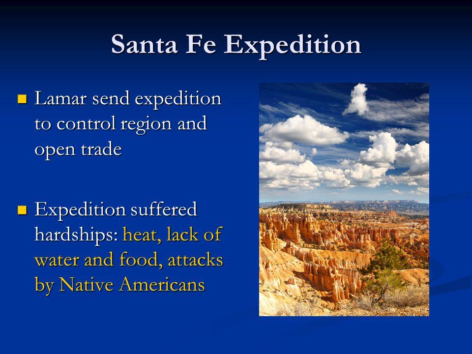 Santa Fe Expedition Lamar send expedition to control region and open trade Lamar send expedition to control region and open trade Expedition suffered