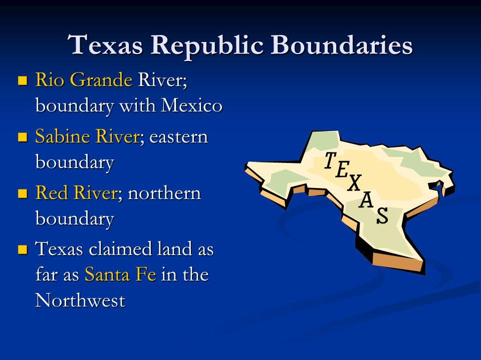 Texas Republic Boundaries Rio Grande River; boundary with Mexico Rio Grande River; boundary with Mexico Sabine River; eastern boundary Sabine River; e