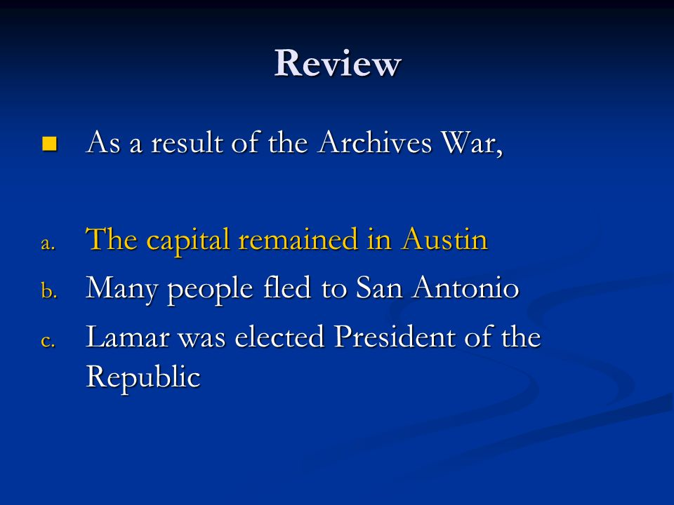 Review As a result of the Archives War, As a result of the Archives War, a. The capital remained in Austin b. Many people fled to San Antonio c. Lamar