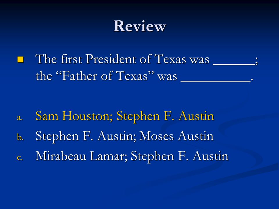 """Review The first President of Texas was ______; the """"Father of Texas"""" was __________. The first President of Texas was ______; the """"Father of Texas"""" w"""