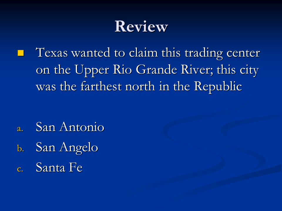 Review Texas wanted to claim this trading center on the Upper Rio Grande River; this city was the farthest north in the Republic Texas wanted to claim