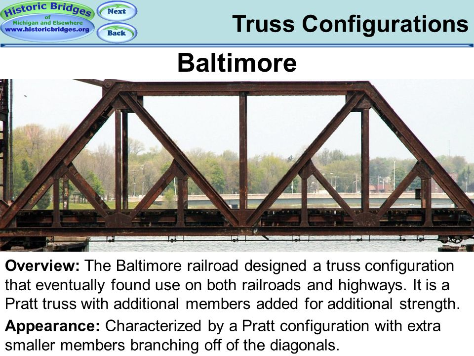 Truss Configurations Baltimore Overview: The Baltimore railroad designed a truss configuration that eventually found use on both railroads and highway