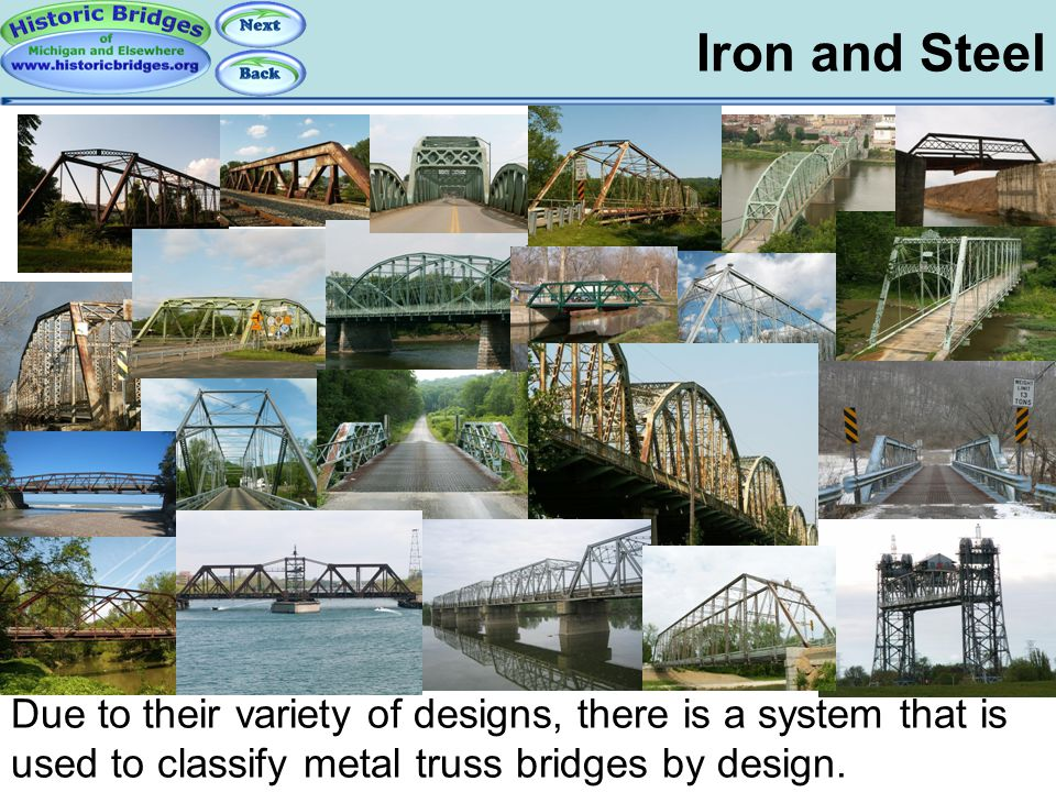 Iron and Steel Truss Basics – Forms of Metal Due to their variety of designs, there is a system that is used to classify metal truss bridges by design
