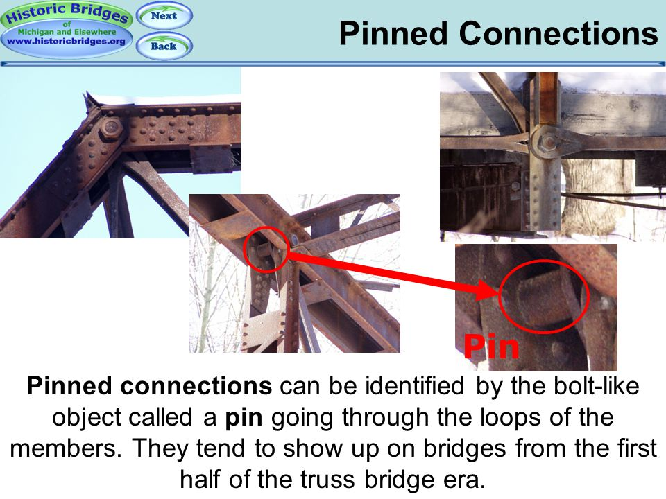 Pinned Connections Truss Connections - Pinned Pinned connections can be identified by the bolt-like object called a pin going through the loops of the