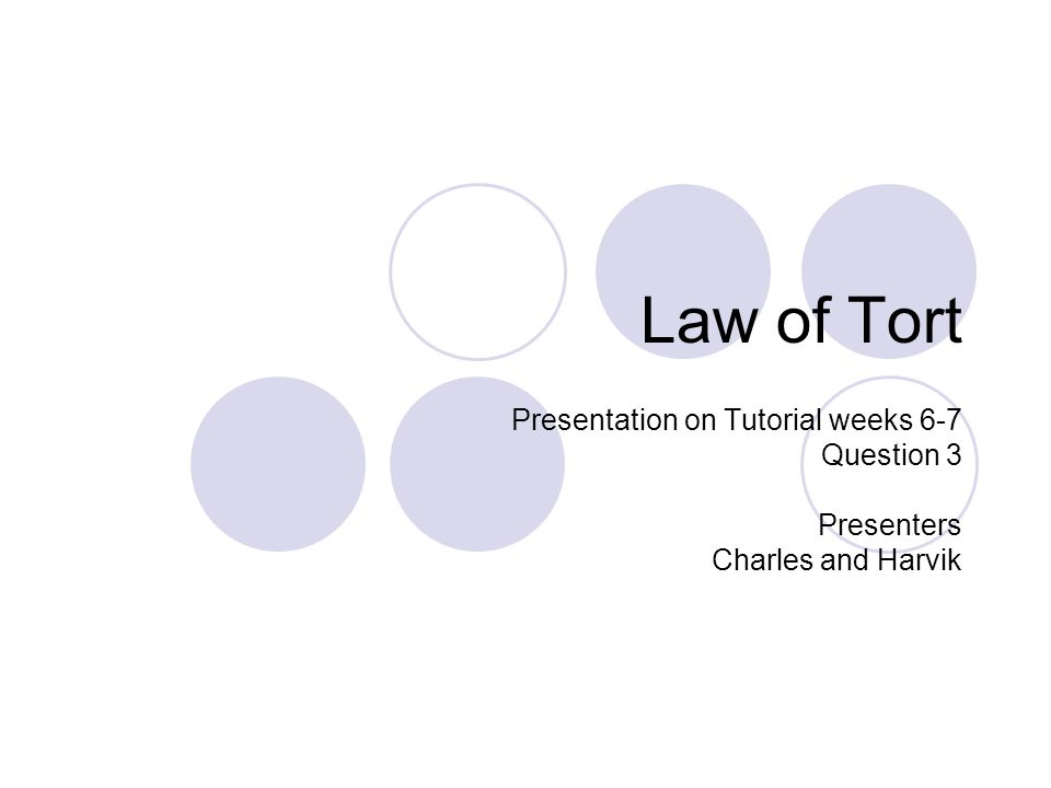 Law of Tort Presentation on Tutorial weeks 6-7 Question 3 Presenters Charles and Harvik