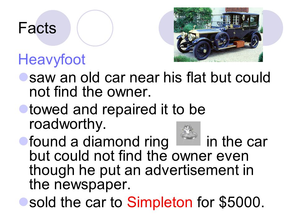 Facts (con't) Claudia (The car owner) her new car was stolen was unable to trace her old car looked for a second-handed car bought a car from Simpleton by $10000 discovered that it was her car.