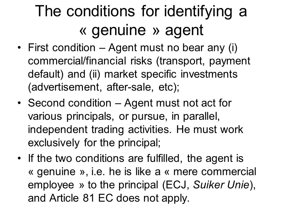 The conditions for identifying a « genuine » agent First condition – Agent must no bear any (i) commercial/financial risks (transport, payment default