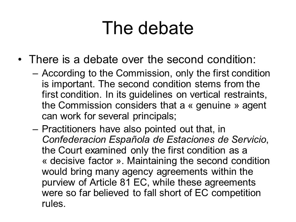 The debate There is a debate over the second condition: –According to the Commission, only the first condition is important.