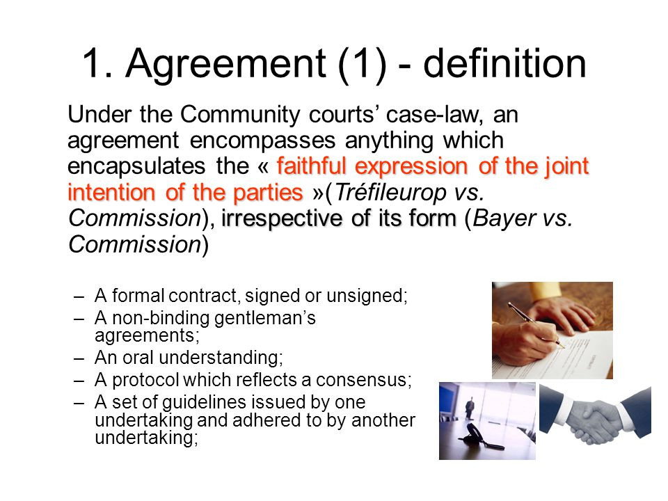 1. Agreement (1) - definition –A formal contract, signed or unsigned; –A non-binding gentleman's agreements; –An oral understanding; –A protocol which