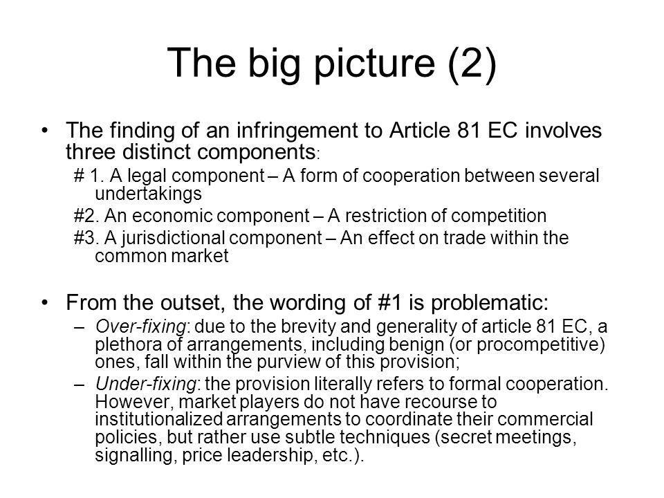 The big picture (2) The finding of an infringement to Article 81 EC involves three distinct components : # 1.
