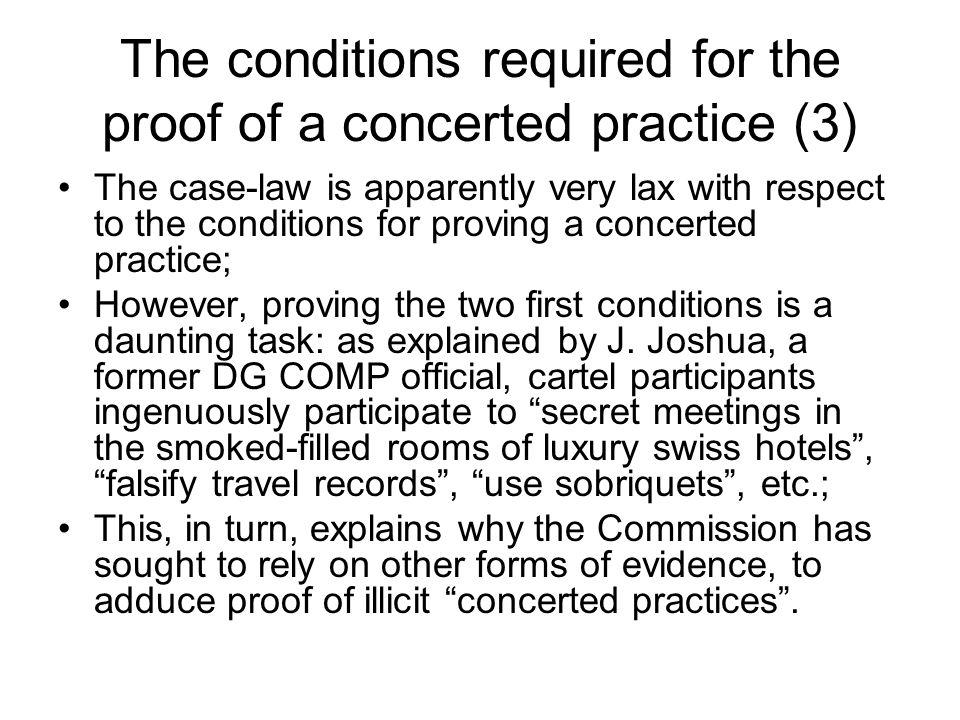 The conditions required for the proof of a concerted practice (3) The case-law is apparently very lax with respect to the conditions for proving a con