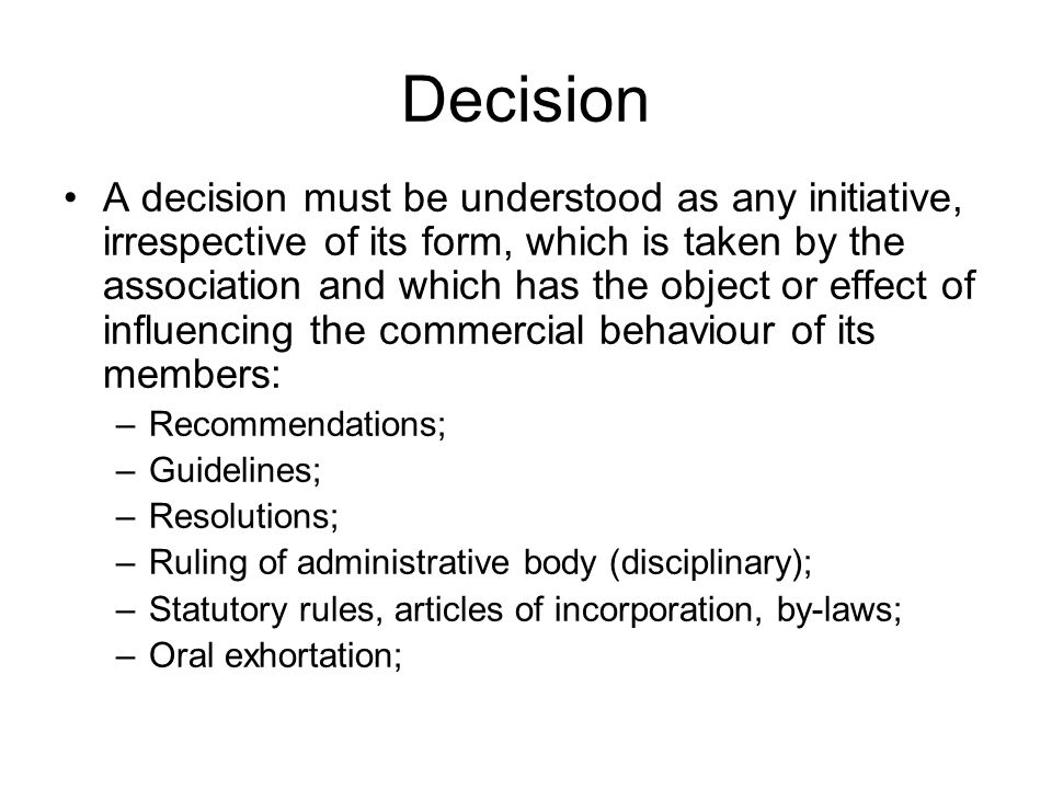 Decision A decision must be understood as any initiative, irrespective of its form, which is taken by the association and which has the object or effe