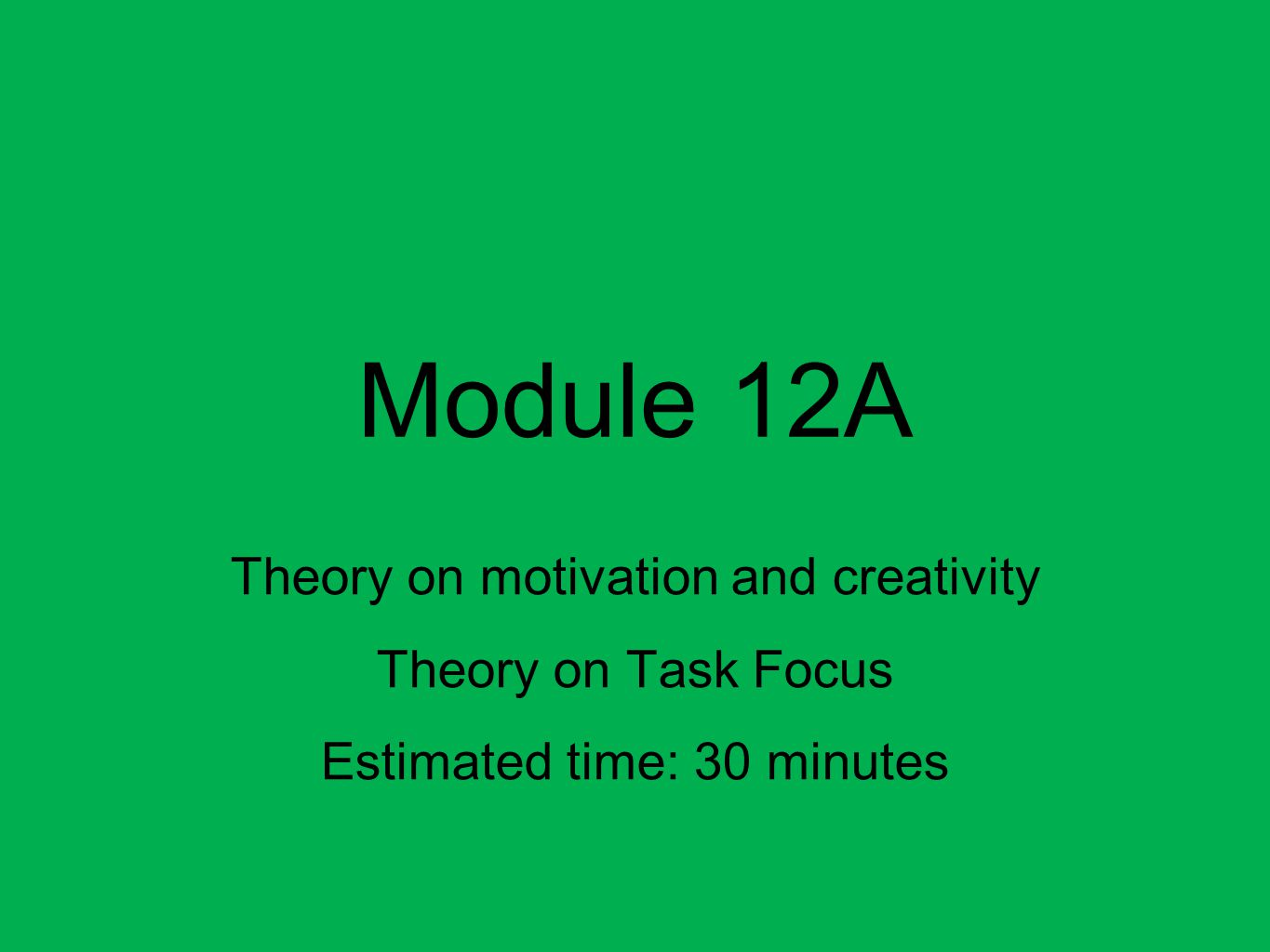 Module 12A Theory on motivation and creativity Theory on Task Focus Estimated time: 30 minutes