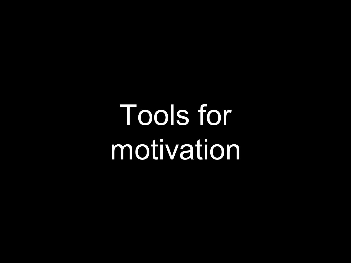 Tools for motivation