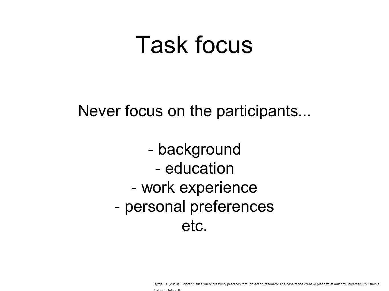 Task focus Never focus on the participants...