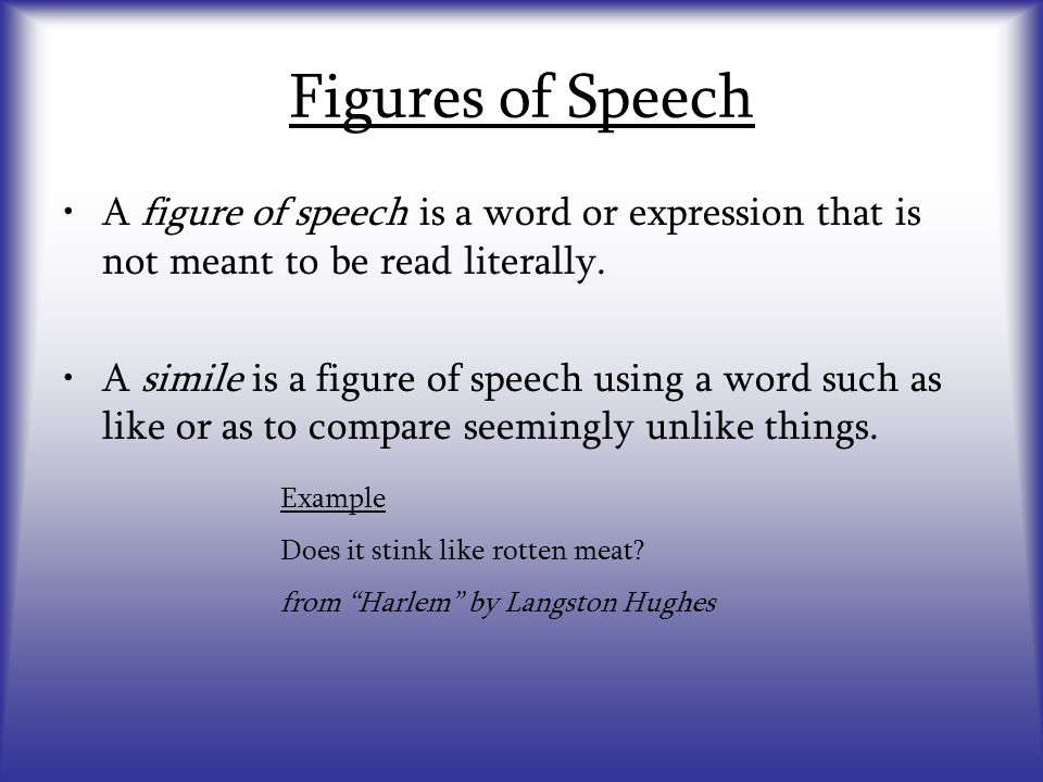 Figures of Speech A figure of speech is a word or expression that is not meant to be read literally. A simile is a figure of speech using a word such