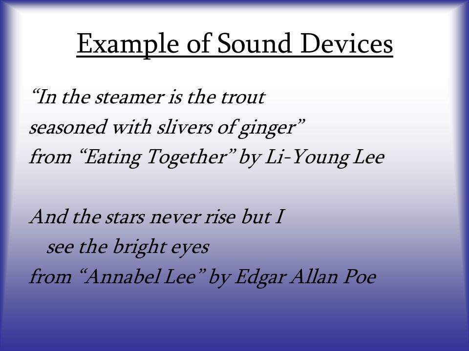 """Example of Sound Devices """"In the steamer is the trout seasoned with slivers of ginger"""" from """"Eating Together"""" by Li-Young Lee And the stars never rise"""