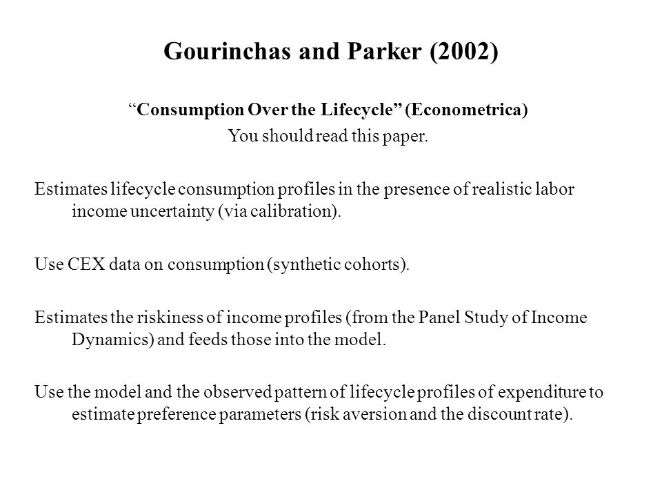 Gourinchas and Parker (2002) Consumption Over the Lifecycle (Econometrica) You should read this paper.