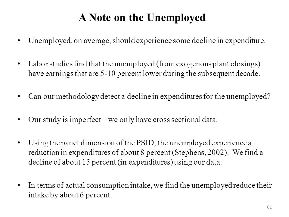 61 A Note on the Unemployed Unemployed, on average, should experience some decline in expenditure.
