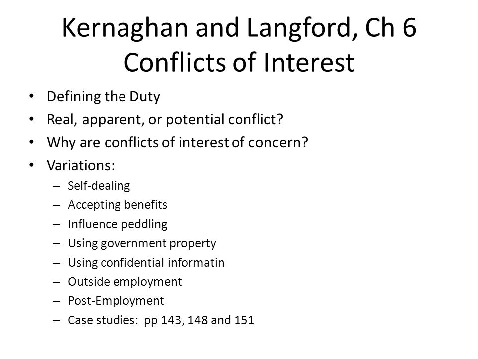 Kernaghan and Langford, Ch 6 Conflicts of Interest Defining the Duty Real, apparent, or potential conflict.
