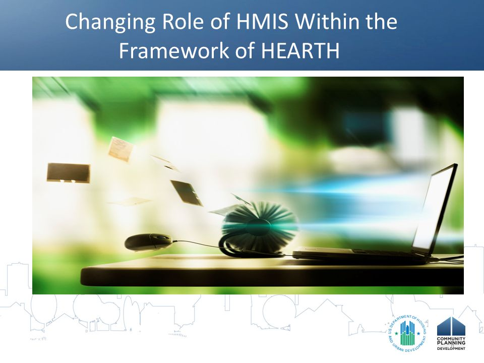 Changing Role of HMIS Within the Framework of HEARTH 1