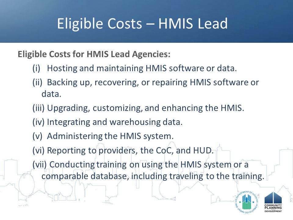 Eligible Costs – HMIS Lead Eligible Costs for HMIS Lead Agencies: (i) Hosting and maintaining HMIS software or data.