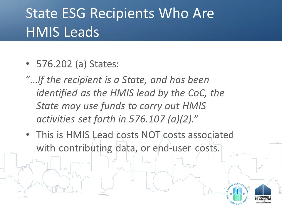 """State ESG Recipients Who Are HMIS Leads 576.202 (a) States: """"…If the recipient is a State, and has been identified as the HMIS lead by the CoC, the St"""