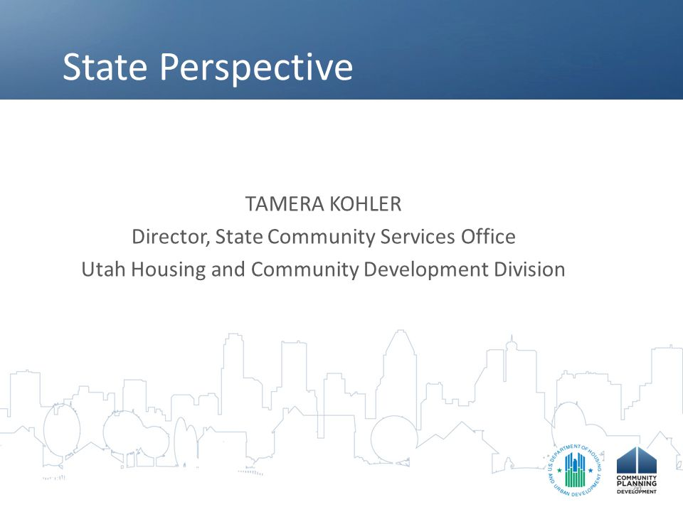 State Perspective TAMERA KOHLER Director, State Community Services Office Utah Housing and Community Development Division 24