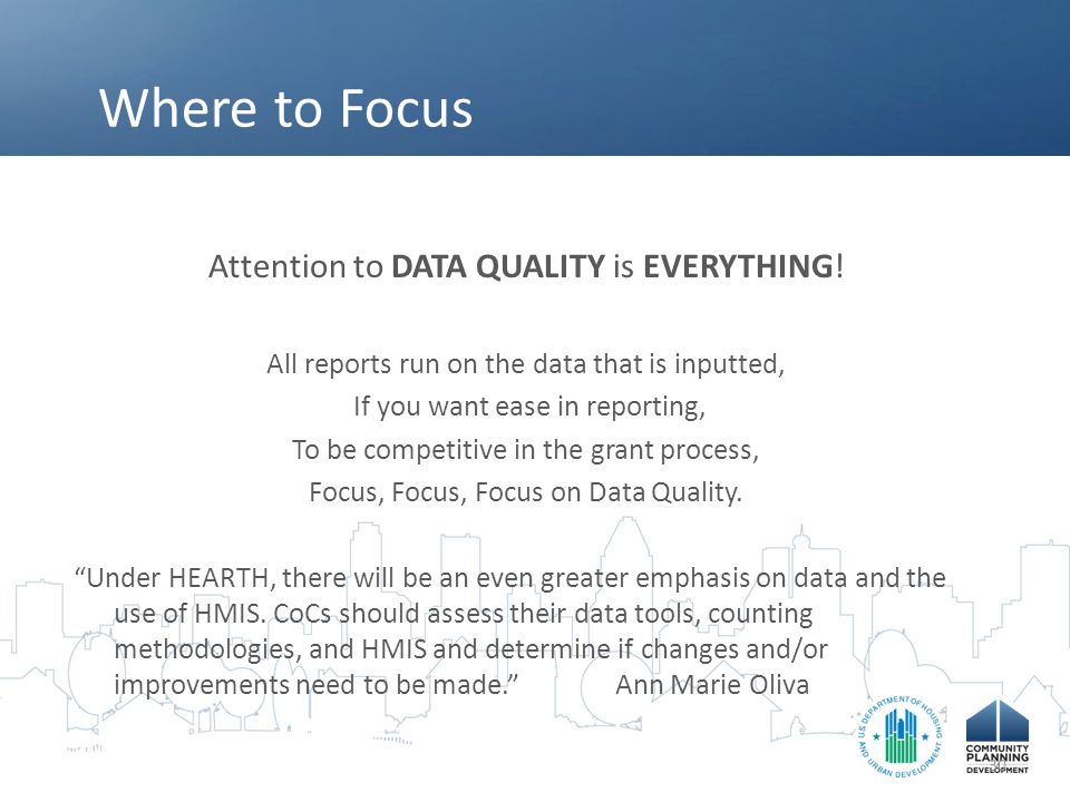 Where to Focus Attention to DATA QUALITY is EVERYTHING! All reports run on the data that is inputted, If you want ease in reporting, To be competitive