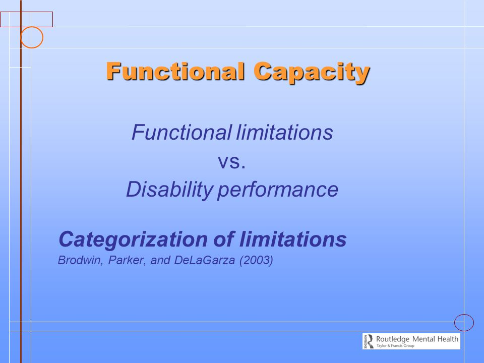 Functional Capacity Functional limitations vs.