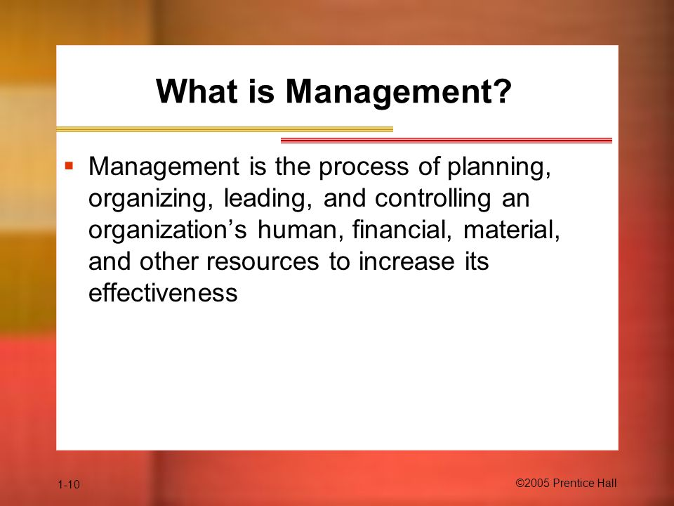 1-10 ©2005 Prentice Hall What is Management.