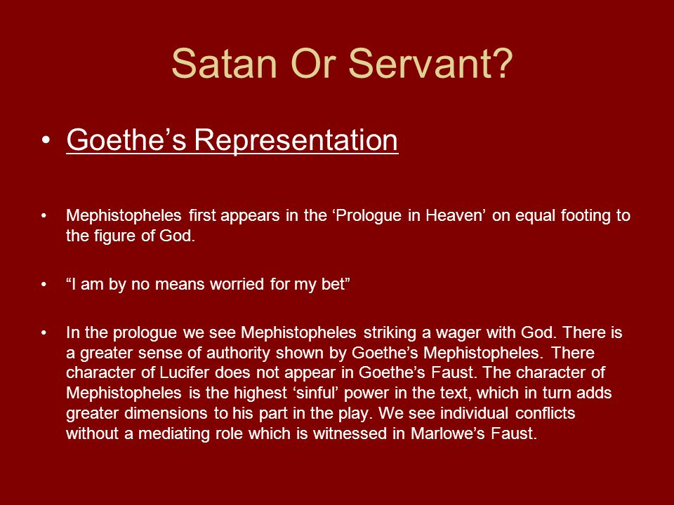 """Satan Or Servant? Goethe's Representation Mephistopheles first appears in the 'Prologue in Heaven' on equal footing to the figure of God. """"I am by no"""