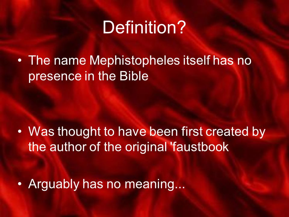 Definition? The name Mephistopheles itself has no presence in the Bible Was thought to have been first created by the author of the original 'faustboo