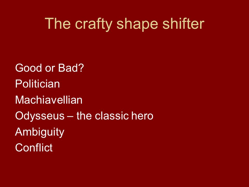 The crafty shape shifter Good or Bad.