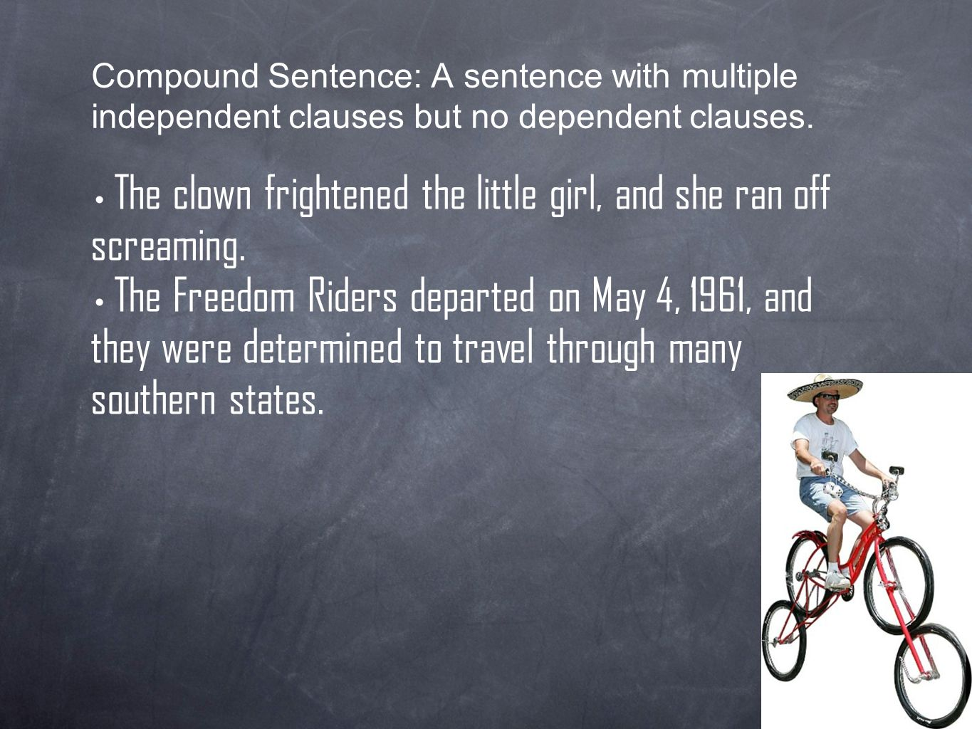 Compound Sentence: A sentence with multiple independent clauses but no dependent clauses.