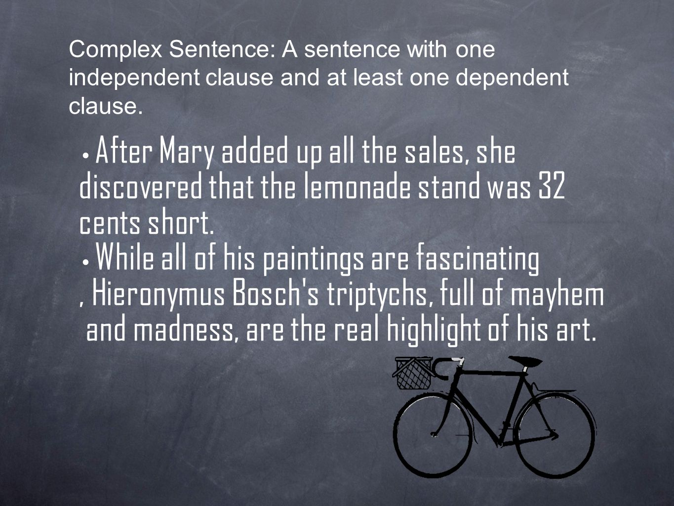 Complex Sentence: A sentence with one independent clause and at least one dependent clause.
