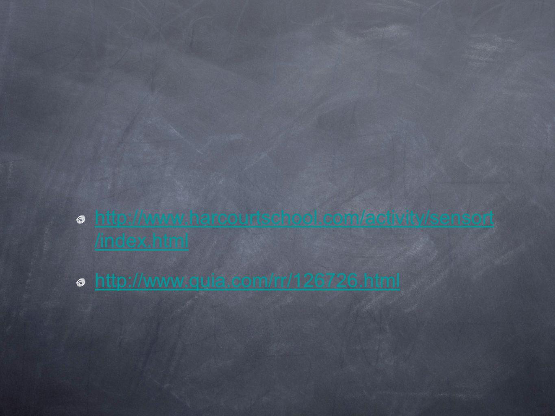 http://www.harcourtschool.com/activity/sensort /index.html http://www.quia.com/rr/126726.html