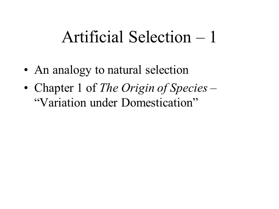 Artificial Selection – 2 Variation is the rule – No case is on record of a variable being ceasing to be variable under cultivation.