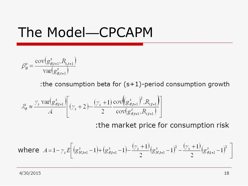 4/30/201518 The Model — CPCAPM :the consumption beta for (s+1)-period consumption growth :the market price for consumption risk where