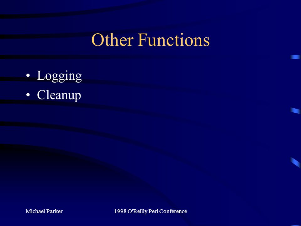 Michael Parker1998 O Reilly Perl Conference Other Functions Logging Cleanup