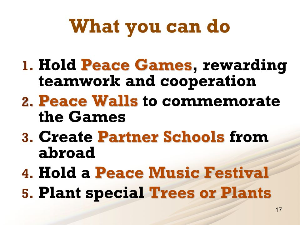 What you can do Peace Games 1. Hold Peace Games, rewarding teamwork and cooperation 2.