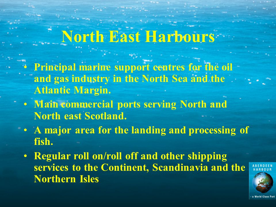 North East Harbours Principal marine support centres for the oil and gas industry in the North Sea and the Atlantic Margin.