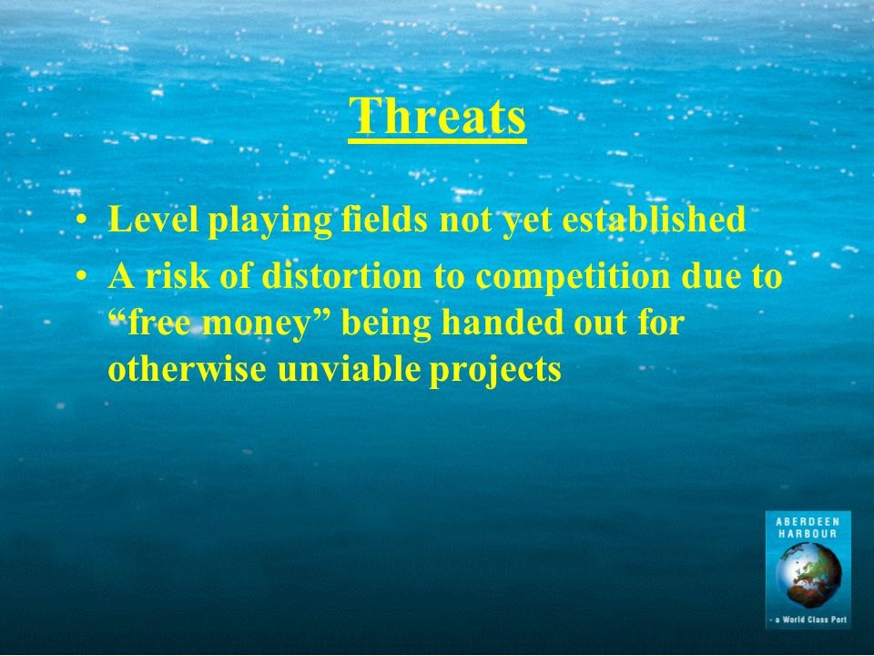 Threats Level playing fields not yet established A risk of distortion to competition due to free money being handed out for otherwise unviable projects