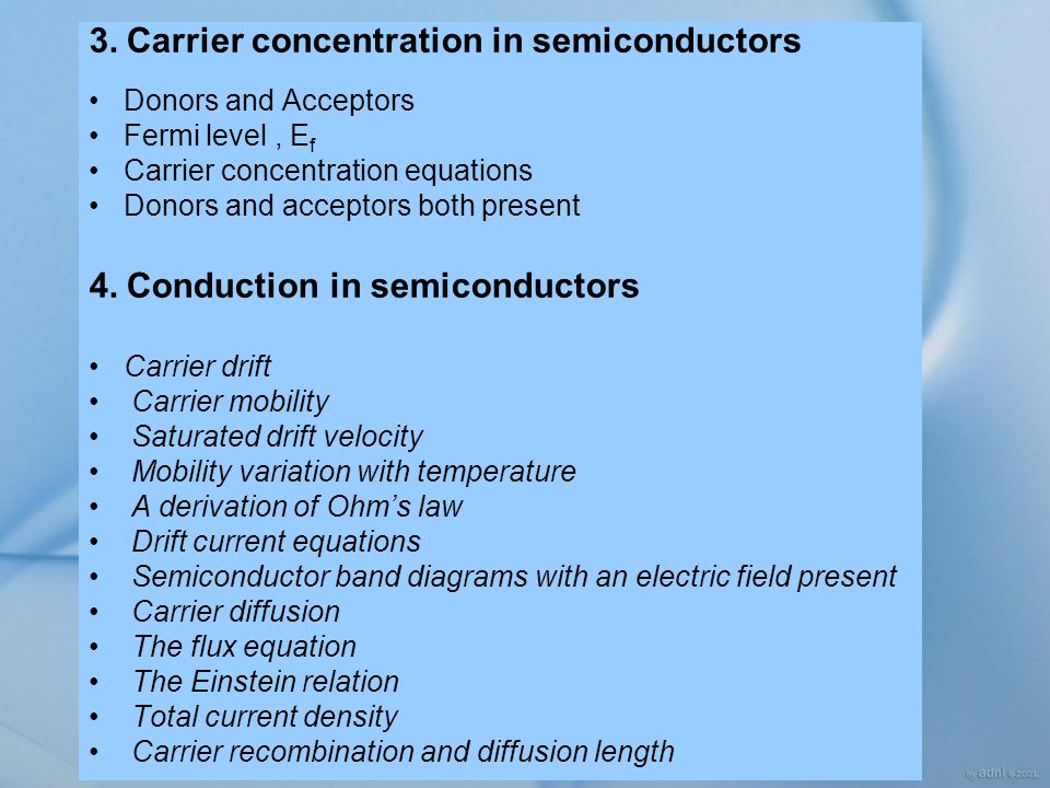 3. Carrier concentration in semiconductors Donors and Acceptors Fermi level, E f Carrier concentration equations Donors and acceptors both present 4.