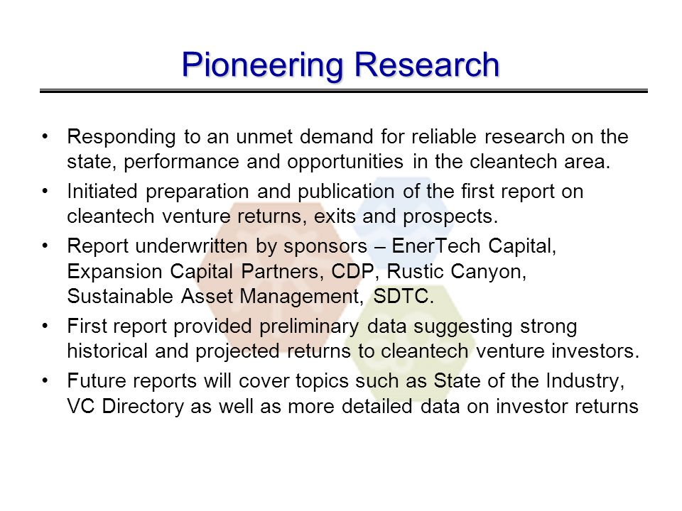 Pioneering Research Responding to an unmet demand for reliable research on the state, performance and opportunities in the cleantech area.