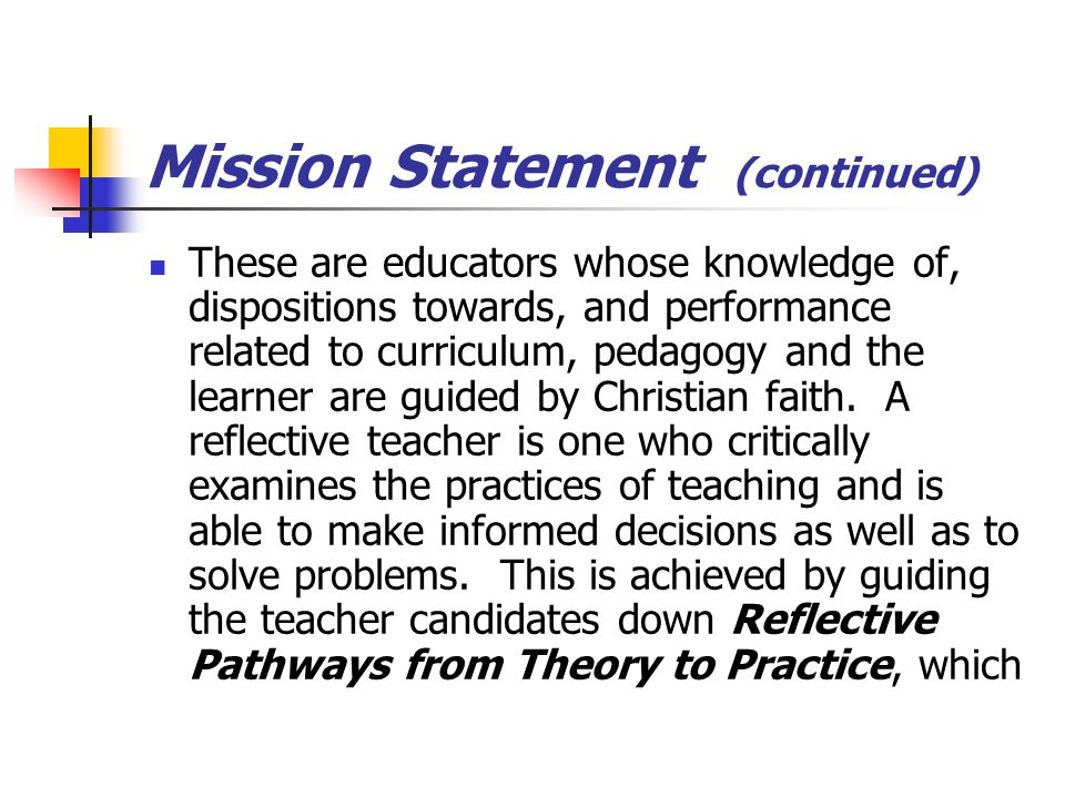 Mission Statement (continued) These are educators whose knowledge of, dispositions towards, and performance related to curriculum, pedagogy and the le