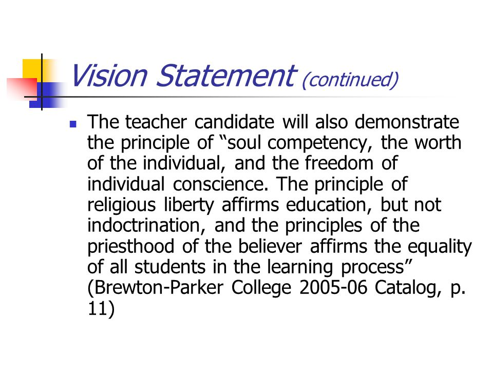 "Vision Statement (continued) The teacher candidate will also demonstrate the principle of ""soul competency, the worth of the individual, and the freed"