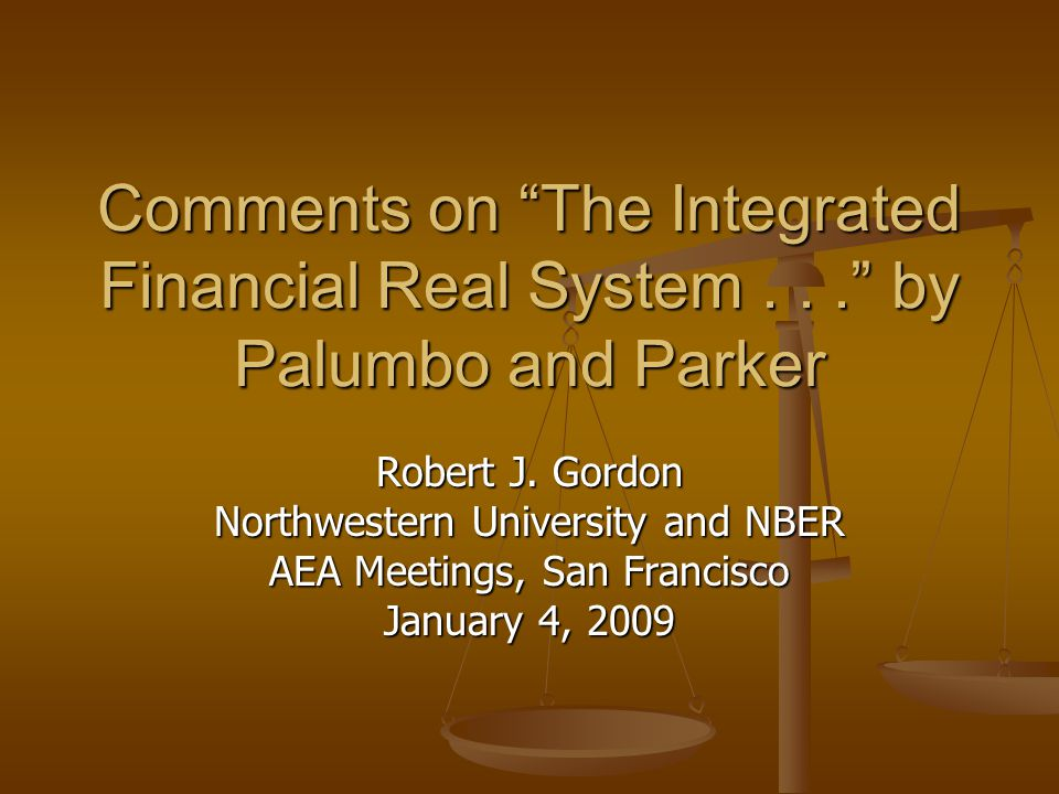 """Comments on """"The Integrated Financial Real System..."""" by Palumbo and Parker Robert J. Gordon Northwestern University and NBER AEA Meetings, San Franci"""