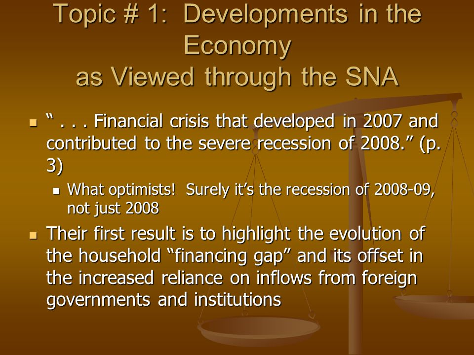 """Topic # 1: Developments in the Economy as Viewed through the SNA """"... Financial crisis that developed in 2007 and contributed to the severe recession"""